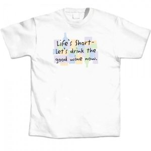 Lifes Short Lets Drink T-Shirt