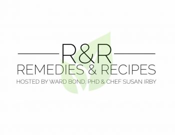 REMEDIES and RECIPES – Dr Bond and Chef Susan Irby's Healing Classroom